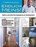 Endlich meins!: Der clevere Ratgeber zum Eigenheim - Lage, Besichtigung, Sanierung, Finanzierung, Bewertung