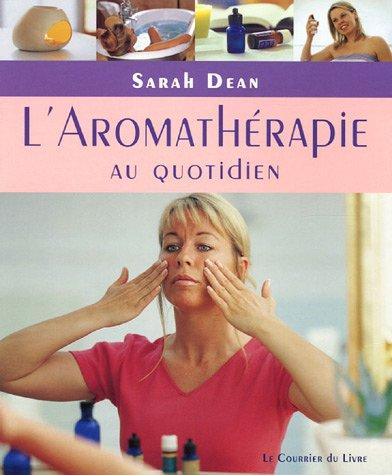 L'Aromathérapie au quotidien : Pratiques simples pour la maison, le travail et le voyage