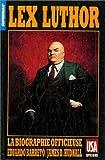Lex Luthor : la biographie officieuse