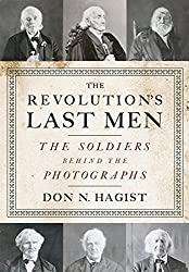 The Revolution's Last Men: The Soldiers Behind the Photographs by Don N. Hagist (2015-04-06)