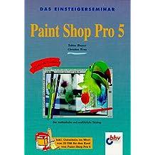 Das Einsteigerseminar. Paint Shop Pro 5. Der methodische und ausführliche Einstieg