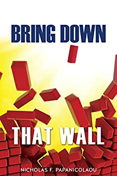 BRING DOWN THAT WALL: How the States Can Regain Their Constitutional Right To Set Relations Between Church and State (English Edition) par [Papanicolaou, Nicholas F.]