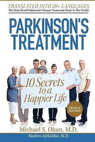 Parkinson's Treatment French Edition: 10 Secrets to a Happier Life: Les 10 Secrets pour une Vie Plus Heureuse avec la Maladie de Parkinson
