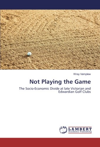 Not Playing the Game: The Socio-Economic Divide at late Victorian and Edwardian Golf Clubs (Club Outlet Golf)