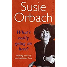 What's Really Going on Here?: Making Sense of Our Emotional Lives by Susie Orbach (1994-04-28)