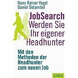 JobSearch. Werden Sie Ihr eigener Headhunter: Mit den Methoden der Headhunter zum neuen Job: (Dein Erfolg)