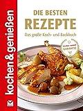 Die besten Rezepte: Das große Koch- und Backbuch (Kochen & Genießen)