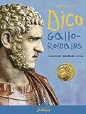 dico des Gallo-Romains ou Tout savoir sur les habitants de la Gaule de la conquête de César à l'avènement de Clovis (Le)   Coulon, Gérard (1945-....) - conservateur de musée. Auteur