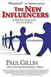 The New Influencers: A Marketer's Guide to the New Social Media (Books to Build Your) by Paul Gillin (2007-04-01)
