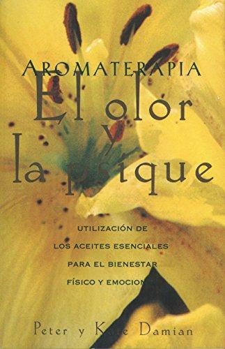 Aromaterapia: El Olor y La Psique: Utilización de Los Aceites Esenciales Para El Bienestar Físico y Emocional = Aromatherapy: Scent and Psyche (Inner Traditions) por Peter Damian