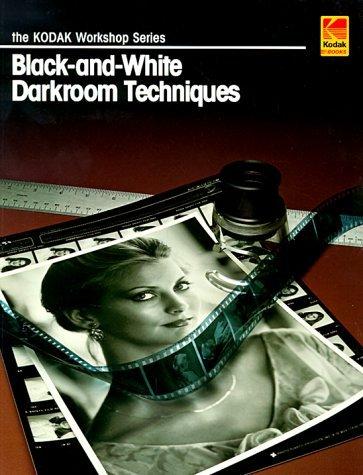 Black-And-White Darkroom Techniques (Kodak Workshop Series) by KODAK (1998-06-30) (Kodak Workshop Series)