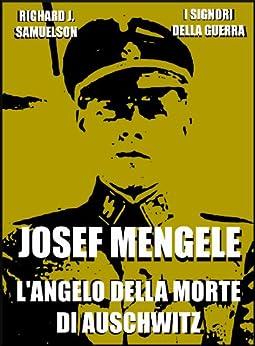 Josef Mengele: L'angelo della morte di Auschwitz (I Signori della Guerra Vol. 17) di [Samuelson, Richard J.]