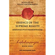Essence of the Supreme Reality: Abhinavagupta's Paramarthasara: Volume 1 (Lakshmanjoo Academy Book Series)