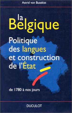 La Belgique. Politique des langues et construction de l'Etat - De 1780 à nos jours
