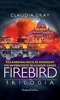 Firebird - La serie: Firebird - La caccia | Firebird - La difesa | Firebird - La resa dei conti di [Gray, Claudia]