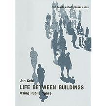 Life Between Buildings: Using Public Space by Jan Gehl (2008-05-25)