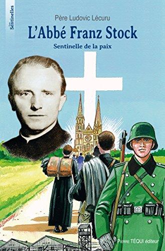 L'abbé Franz Stock : Sentinelle de la paix par Ludovic Lécuru