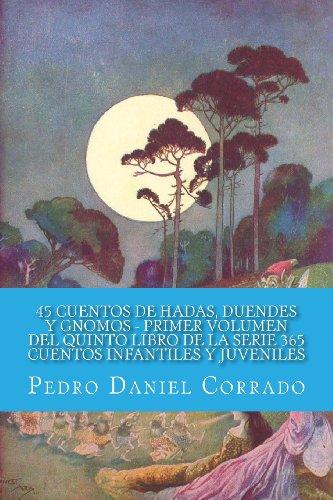 45 Cuentos de Hadas, Duendes y Gnomos - Primer Volumen: 365 Cuentos Infantiles y Juveniles: Volume 1 por Mr. Pedro Daniel Corrado