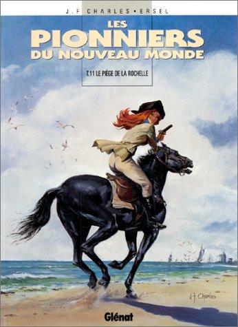 Les Pionniers du Nouveau Monde, Tome 11 : Le Piège de la Rochelle par Charles - Ersel
