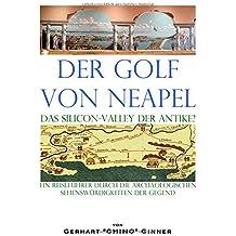der Golf von Neapel, das Silicon-Valley der Antike?: ein Reiseführer durch die archäologischen Sehenswürdigkeiten der Gegend