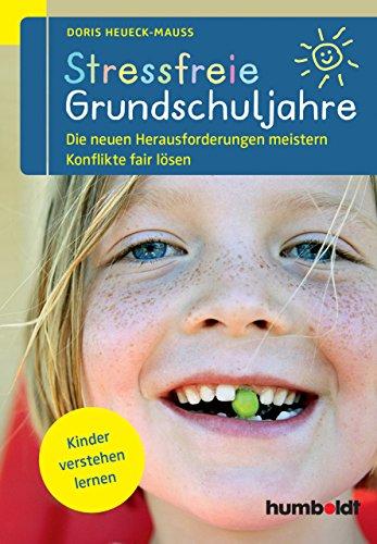 Stressfreie Grundschuljahre: Die neuen Herausforderungen meistern Konflikte fair lösen. Kinder verstehen lernen (humboldt - Eltern & Kind)