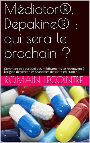 Médiator®, Depakine® : qui sera le prochain ?: Comment et pourquoi des médicaments se retrouvent à l'origine de véritables scandales de santé en France ?