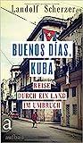 Buenos días, Kuba: Reise durch ein Land im Umbruch - Landolf Scherzer