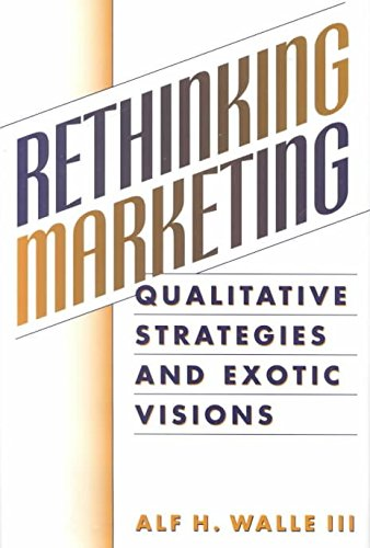[Rethinking Marketing: Qualitative Strategies and Exotic Visions] (By: Alf H. Walle) [published: November, 2000]