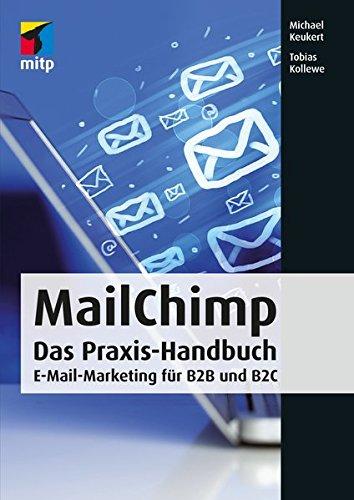 MailChimp: Das Praxis-Handbuch - E-Mail-Marketing für B2B und B2C (mitp Business)