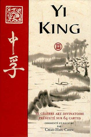 Yi King : Le célèbre art divinatoire présenté sur 64 cartes par Chao-Hsiu Chen