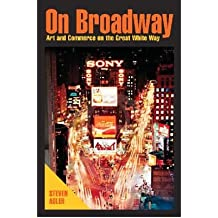 [(On Broadway: Art and Commerce on the Great White Way)] [Author: Steven Adler] published on (November, 2004)