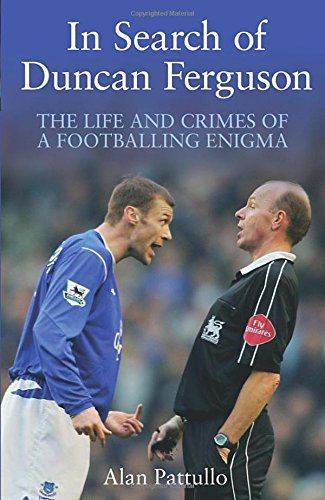 In Search of Duncan Ferguson: The Life and Crimes of a Footballing Enigma: Written by Alan Pattullo, 2014 Edition, Publisher: Mainstream Publishing [Hardcover]