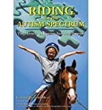 [(Riding on the Autism Spectrum: How Horses Open New Doors for Children with ASD: One Teacher's Experiences Using EAAT to Instill Confidence and Promote Independence)] [Author: Claudine Pelletier-milet] published on (April, 2012)