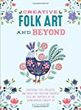 Creative Folk Art and Beyond: Inspiring Tips, Projects, and Ideas for Creating Cheerful Folk Art Inspired by the Scandin