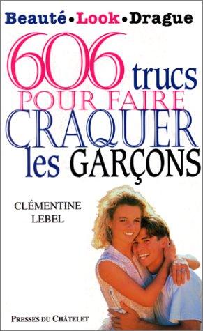 606 trucs pour faire craquer les garçons par Clémentine Lebel