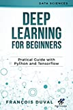 Deep Learning: Deep Learning for Beginners. Practical Guide with Python and Tensorflow (Data Sciences)
