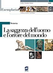 Idea Regalo - Seneca - La saggezza dell'uomo e l'orrore del mondo: Exemplaria: Collana di autori e testi latini
