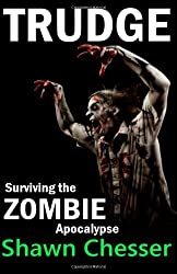 { TRUDGE: SURVIVING THE ZOMBIE APOCALYPSE } By Chesser, Shawn ( Author ) [ Aug - 2012 ] [ Paperback ]