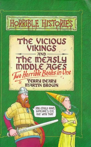 The vicious Vikings ; and, The measly Middle Ages : two horrible books in one