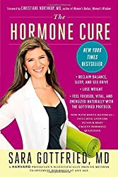 The Hormone Cure: Reclaim Balance, Sleep and Sex Drive; Lose Weight; Feel Focused, Vital, and Energized Naturally with the Gottfried Protocol by Dr. Sara Gottfried (2014-03-11)