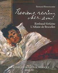 Reviens, reviens, cher ami : Rimbaud-Verlaine, L'Affaire de Bruxelles