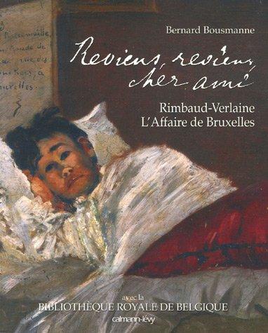 Reviens, reviens, cher ami : Rimbaud-Verlaine, L'Affaire de Bruxelles par Bernard Bousmanne