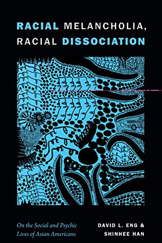 Racial Melancholia, Racial Dissociation: On the Social and Psychic Lives of Asian Americans (English Edition)