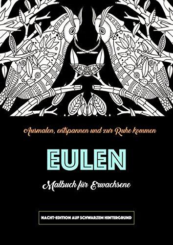 Eulen Malbuch für Erwachsene: (Malblock für Erwachsene - Nacht-Edition) (Malbuch für Erwachsene -...