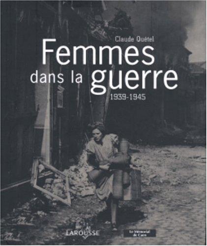 Femmes dans la guerre : 1939-1945 par Claude Quétel