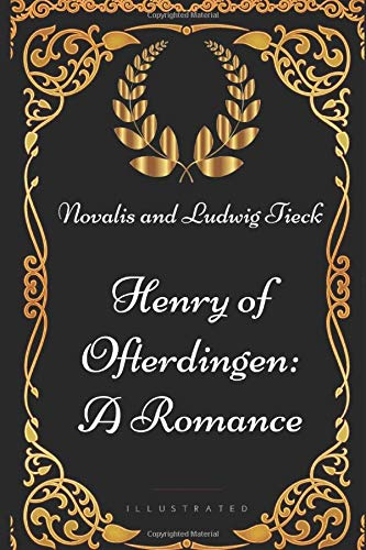 Henry of Ofterdingen: A Romance: By Novalis and Ludwig Tieck - Illustrated