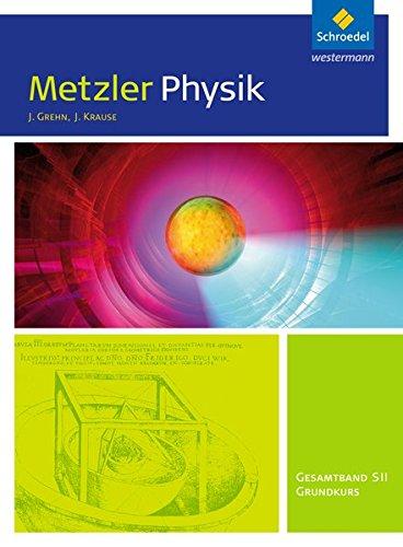 Metzler Physik SII - Allgemeine Ausgabe 2014: Gesamtband Grundkurs: Schülerband