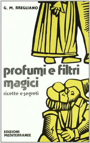 Profumi e filtri magici. ricette e segreti