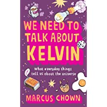 We Need to Talk About Kelvin: What everyday things tell us about the universe (English Edition)