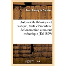 Automobile théorique et pratique, traité élémentaire de locomotion à moteur mécanique